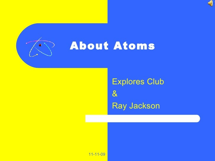 About Atoms Explores Club  & Ray Jackson  11-11-09