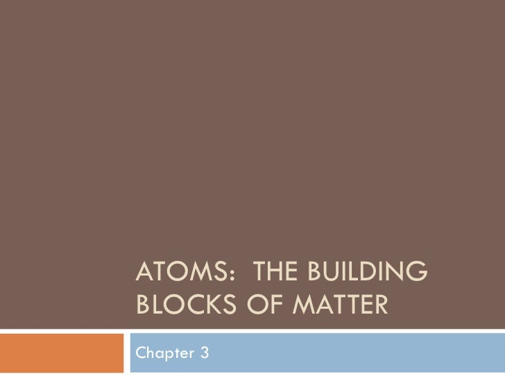 ATOMS:  THE BUILDING BLOCKS OF MATTER Chapter 3