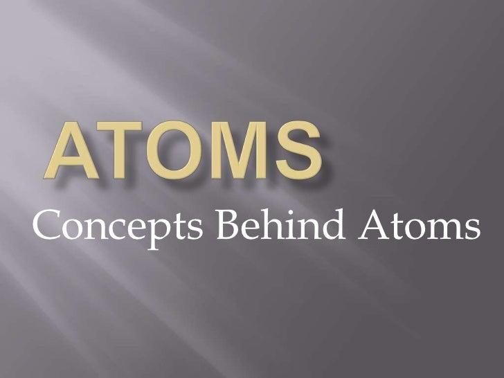Atoms <br />Concepts Behind Atoms<br />
