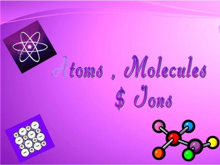 Atoms , Molecules $ Ions