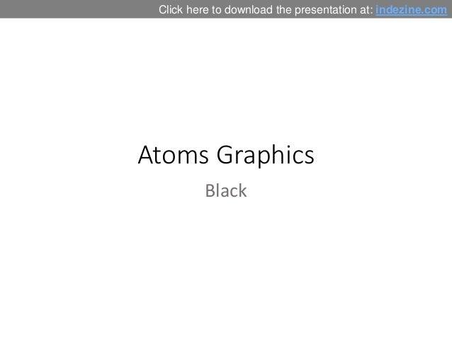 Atoms Graphics Black Click here to download the presentation at: indezine.com