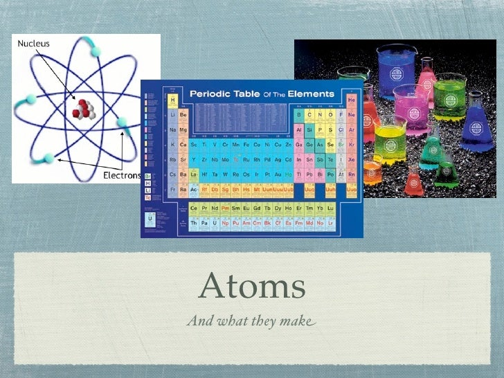 Atoms And what they make