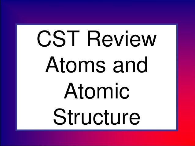 CST Review Atoms and Atomic Structure