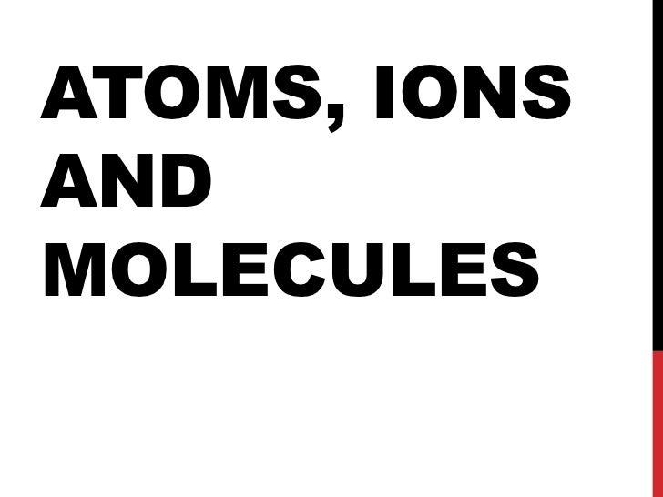 ATOMS, IONSANDMOLECULES