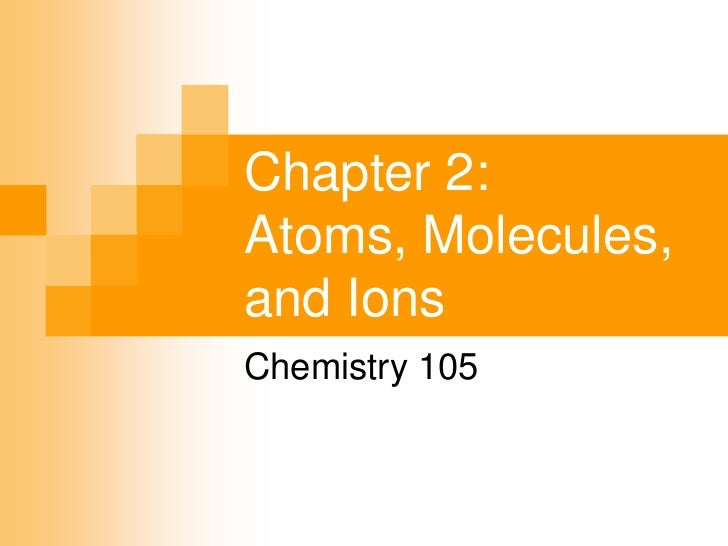 Chapter 2:Atoms, Molecules,and IonsChemistry 105