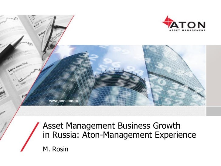 Asset Management Business Growth in Russia: Aton-Management Experience M. Rosin
