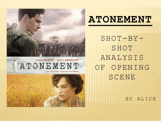 ATONEMENT SHOT-BY- SHOT ANALYSIS OF OPENING SCENE BY ALICE