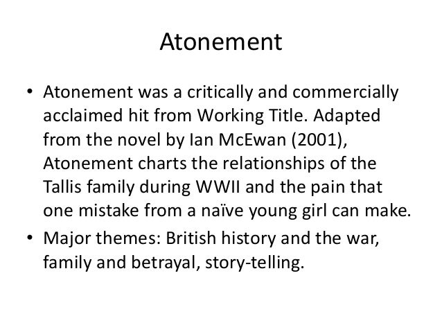 atonement major themes The major themes of ian mcewan's atonement (2001)  the second part of atonement deals with war first and foremost the horror scenes of war described in the novel .
