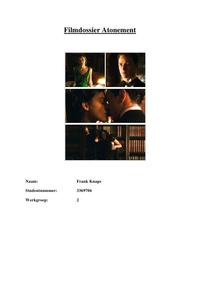 Filmdossier Atonement<br />Naam:Frank Knaps<br />Studentnummer:3369706<br />Werkgroep:2<br />In dit filmdossier wordt de b...