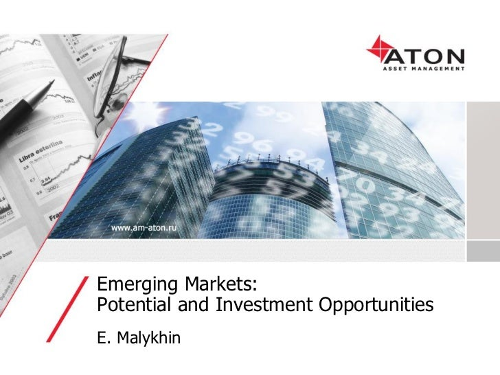 Emerging Markets: Potential and Investment Opportunities E. Malykhin