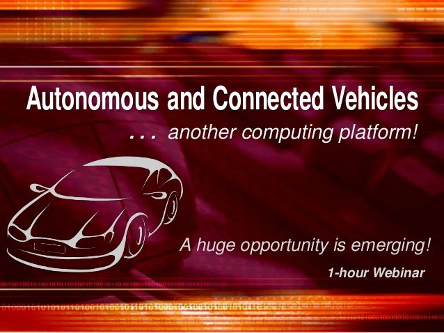 A huge opportunity is emerging! Autonomous and Connected Vehicles . . . another computing platform! 1-hour Webinar