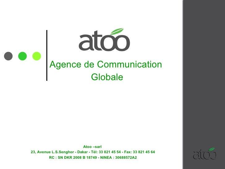 Agence de Communication  Globale Atoo –sarl  23, Avenue L.S.Senghor - Dakar - Tél: 33 821 45 54 - Fax: 33 821 45 64 RC : S...