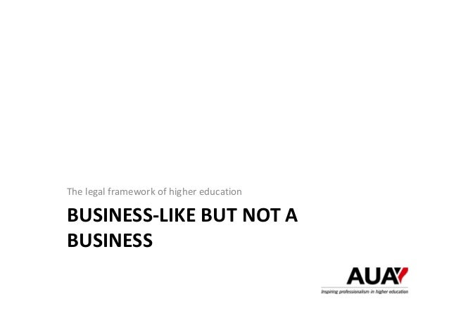 BUSINESS‐LIKE BUT NOT A  BUSINESS The legal framework of higher education