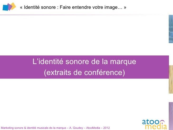 « Identité sonore : Faire entendre votre image… »                       L'identité sonore de la marque                    ...
