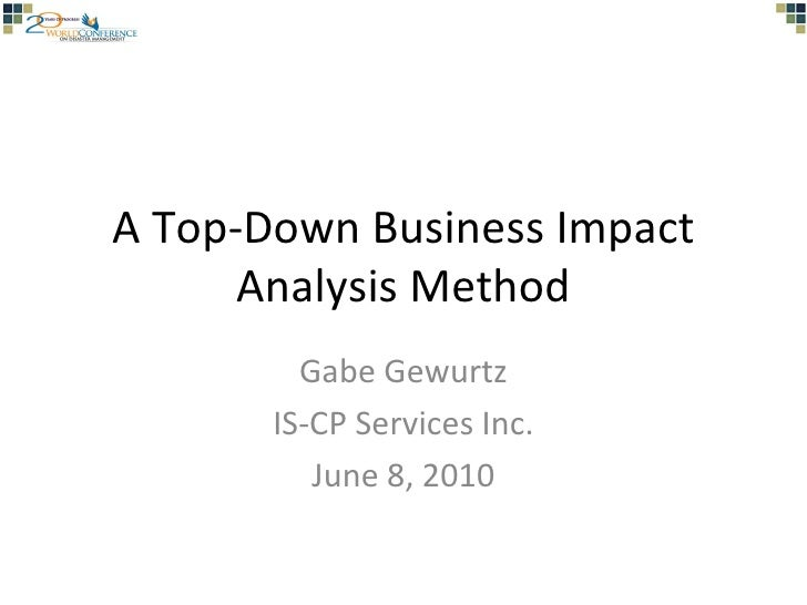 A Top-Down Business Impact Analysis Method Gabe Gewurtz IS-CP Services Inc. June 8, 2010
