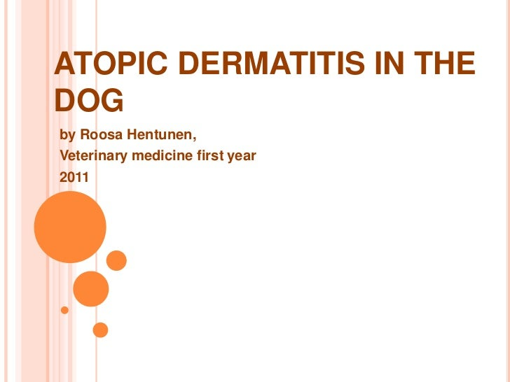ATOPIC DERMATITIS IN THEDOGby Roosa Hentunen,Veterinary medicine first year2011