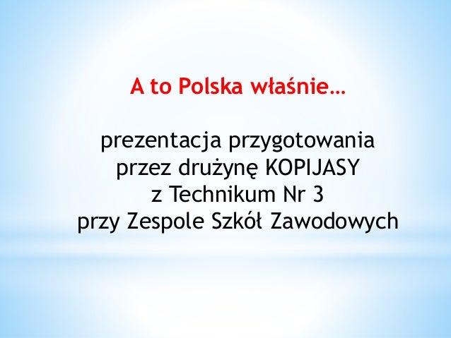 A to Polska właśnie… prezentacja przygotowania przez drużynę KOPIJASY z Technikum Nr 3 przy Zespole Szkół Zawodowych