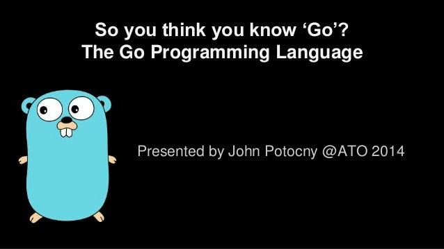 So You Think You Know 'Go'? The Go Programming Language