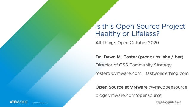 ©2020 VMware, Inc. @geekygirldawn Is this Open Source Project Healthy or Lifeless? All Things Open October 2020 Dr. Dawn M...