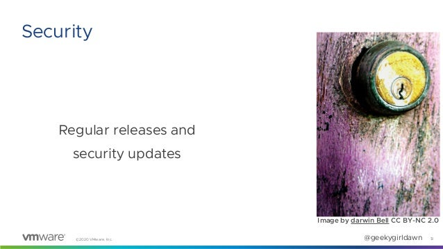 ©2020 VMware, Inc. @geekygirldawn Regular releases and security updates 13 Security Image by darwin Bell CC BY-NC 2.0