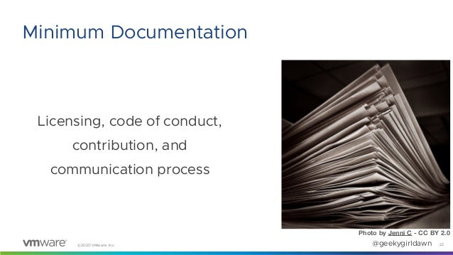 ©2020 VMware, Inc. @geekygirldawn Licensing, code of conduct, contribution, and communication process 22 Minimum Documenta...