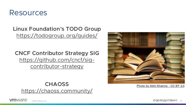 @geekygirldawn©2020 VMware, Inc. Linux Foundation's TODO Group https://todogroup.org/guides/ CNCF Contributor Strategy SIG...