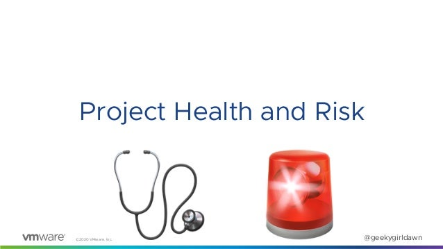 ©2020 VMware, Inc. @geekygirldawn Project Health and Risk 🩺 🚨