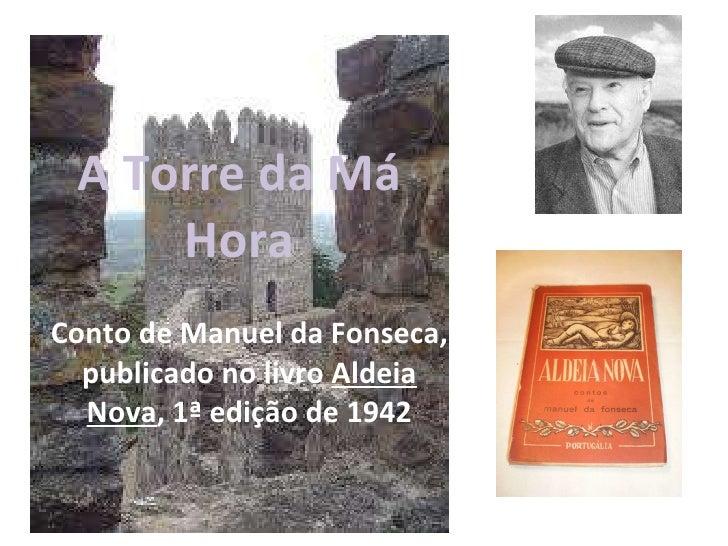 Conto de Manuel da Fonseca, publicado no livro  Aldeia Nova , 1ª edição de 1942 A Torre da Má Hora