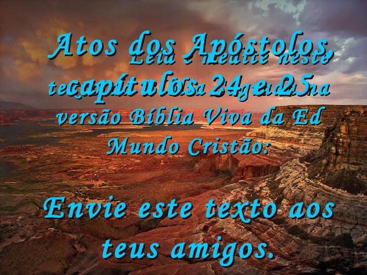 Leia e medite neste texto da Bíblia Sagrada na versão Bíblia Viva da Ed Mundo Cristão: Atos dos Apóstolos, capítulos 24 e ...