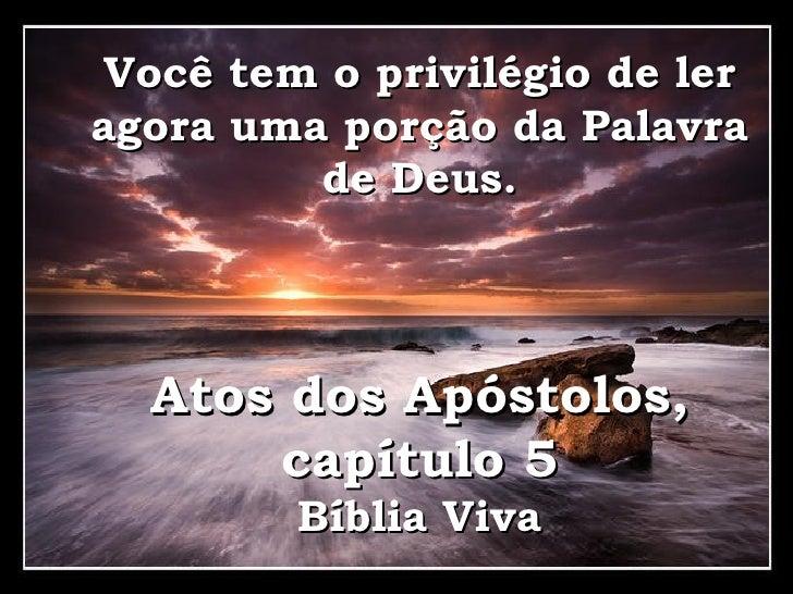 Você tem o privilégio de ler agora uma porção da Palavra de Deus. Atos dos Apóstolos, capítulo 5 Bíblia Viva