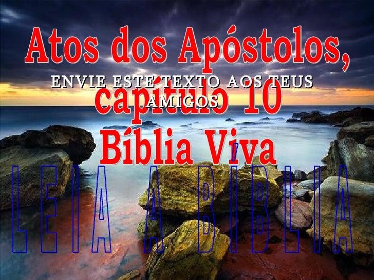 Atos dos Apóstolos, capítulo 10 Bíblia Viva L E I A  A  B Í B L I A ENVIE ESTE TEXTO AOS TEUS AMIGOS