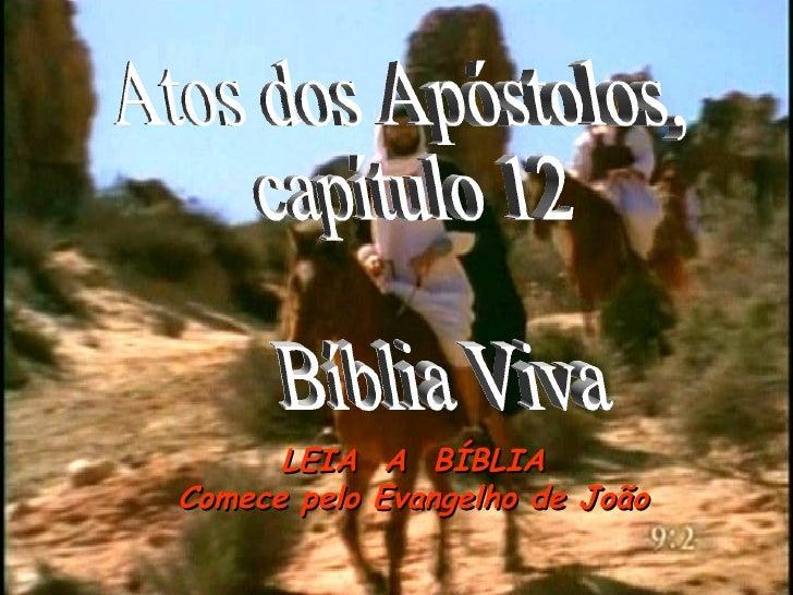 Atos dos Apóstolos, capítulo 12 Bíblia Viva LEIA  A  BÍBLIA Comece pelo Evangelho de João