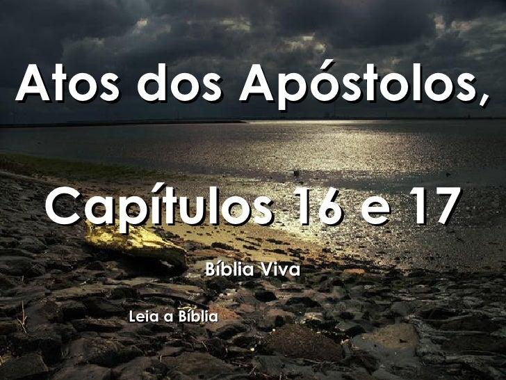 Atos dos Apóstolos, Capítulos 16 e 17 Bíblia Viva Leia a Bíblia