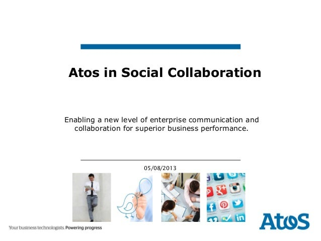 05/08/2013 Enabling a new level of enterprise communication and collaboration for superior business performance. Atos in S...