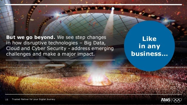 But we go beyond. We see step changes in how disruptive technologies – Big Data, Cloud and Cyber Security - address emergi...