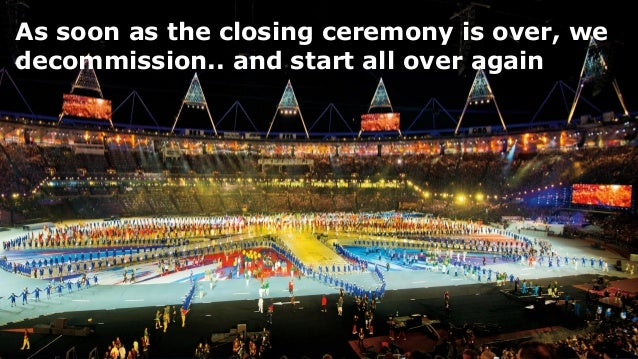 Your business technologists. Powering progress As soon as the closing ceremony is over, we decommission.. and start all ov...