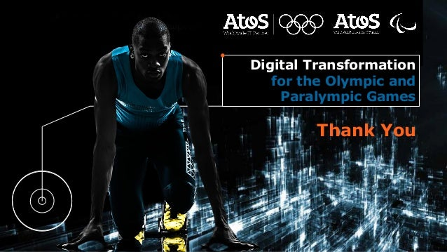 Digital Transformation for the Olympic and Paralympic Games Thank You