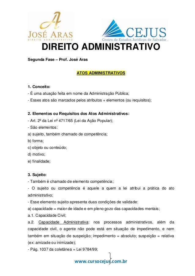 www.cursocejus.com.br DIREITO ADMINISTRATIVO Segunda Fase – Prof. José Aras ATOS ADMINISTRATIVOS 1. Conceito: - É uma atua...
