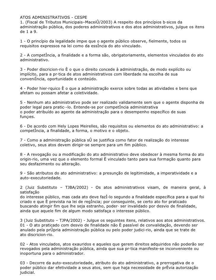 ATOS ADMINISTRATIVOS - CESPE 1. (Fiscal de Tributos Municipais–Maceió/2003) A respeito dos princípios básicos da administr...