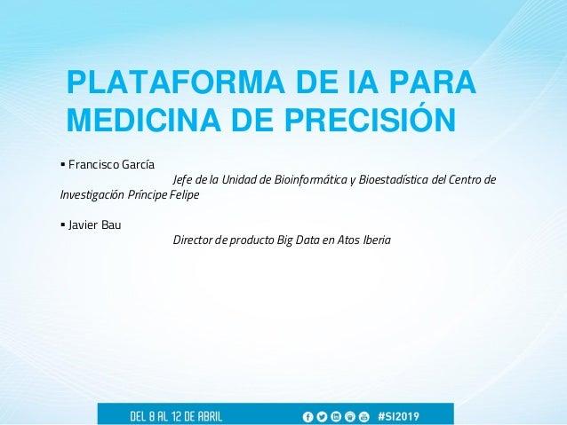 Francisco García y Javier Bau - Plataforma de IA para Medicina de Precisión Slide 2
