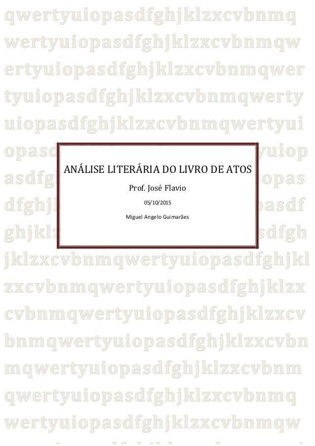 ANÁLISE LITERÁRIA DO LIVRO DE ATOS Prof. José Flavio 05/10/2015 Miguel Angelo Guimarães
