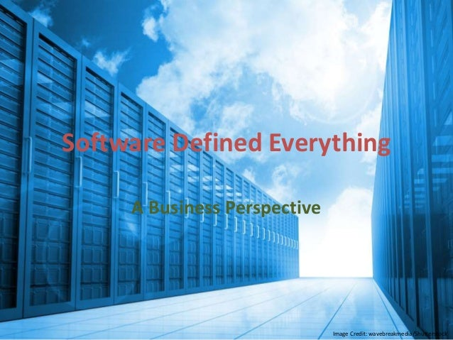 Software Defined Everything  A Business Perspective  Image Credit: wavebreakmedia/Shutterstock