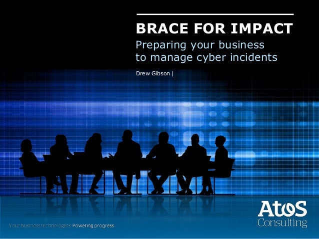 Drew Gibson | BRACE FOR IMPACT Preparing your business to manage cyber incidents
