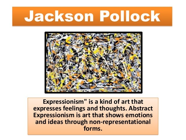 "Jackson Pollock Expressionism"" is a kind of art that expresses feelings and thoughts. Abstract Expressionism is art that s..."