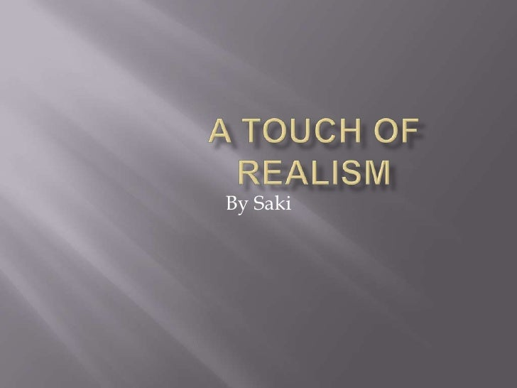 A touch of realism<br />By Saki<br />