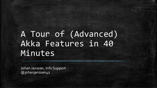 A Tour of (Advanced) Akka Features in 40 Minutes Johan Janssen, Info Support @johanjanssen42