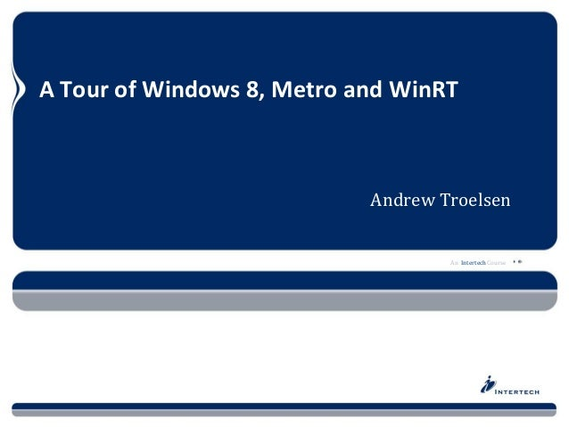 An Intertech Course A Tour of Windows 8, Metro and WinRT Andrew Troelsen