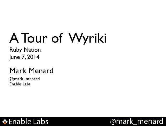 Enable Labs @mark_menard A Tour of Wyriki Mark Menard Ruby Nation! June 7, 2014 @mark_menard ! Enable Labs
