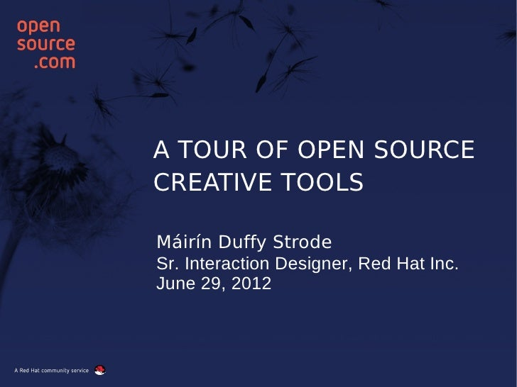 A TOUR OF OPEN SOURCECREATIVE TOOLSMáirín Duffy StrodeSr. Interaction Designer, Red Hat Inc.June 29, 2012