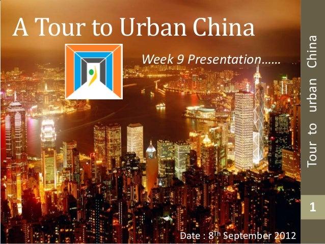 A Tour to Urban China                                            Tour to urban China           Week 9 Presentation……      ...